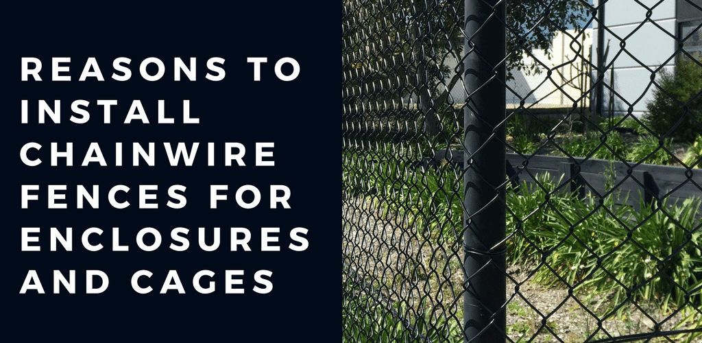 Reasons to Install Chainwire Fences for Enclosures and Cages