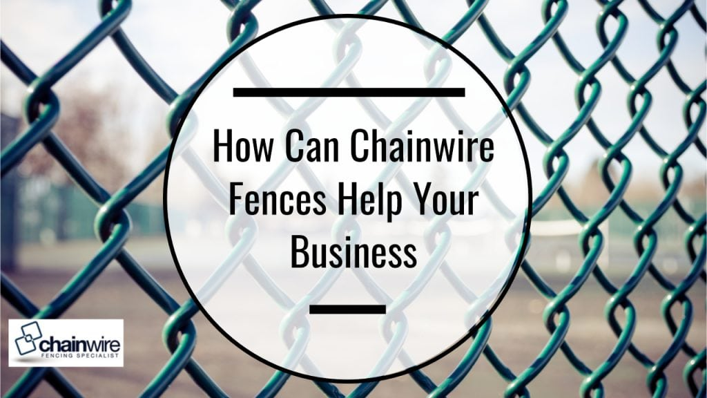 How Can Chainwire Fences Help Your Business