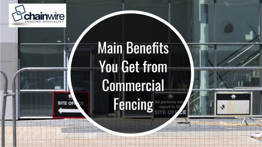 Main Benefits You Get from Commercial Chainwire Fencing Newcastle