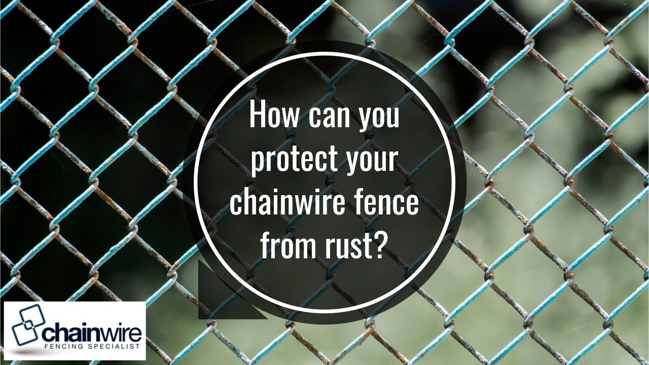 Should I Worry about Rust on My Chainwire Fence? - Chainwire Fence