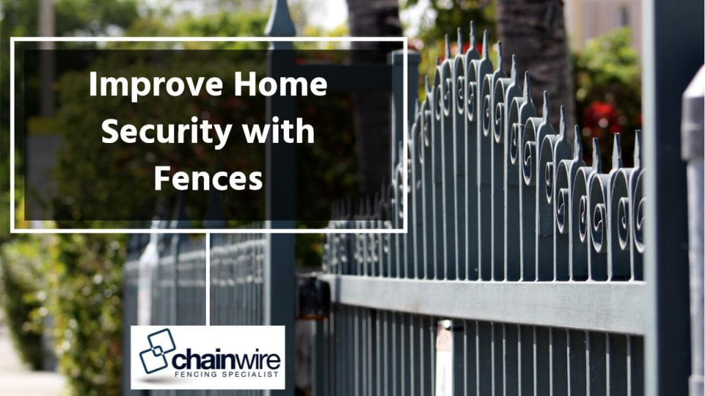 Improve Home Security with Fences - Chainwire Fencing Newcastle