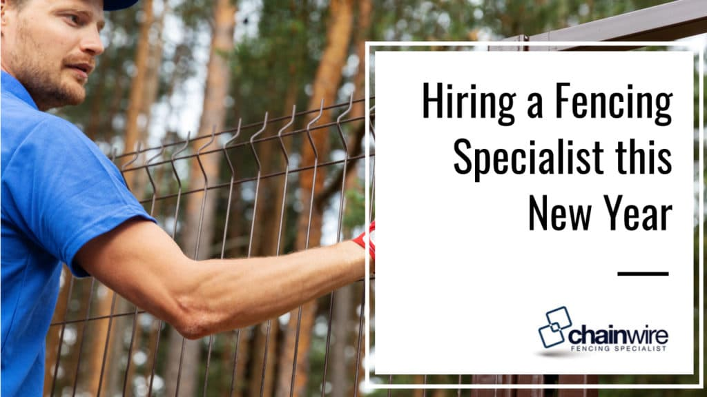 Hiring a Fencing Specialist this New Year - Chainwire Fencing Newcastle