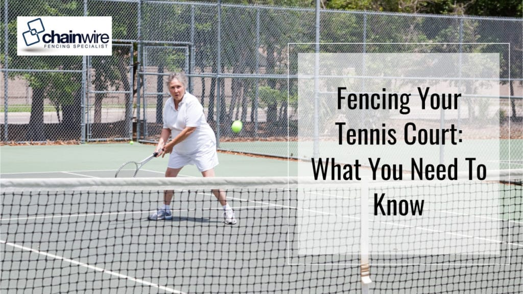 Fencing Your Tennis Court: What You Need To Know - Chainwire Fencing Newcastle