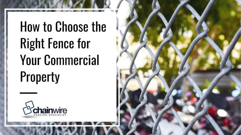 How to Choose the Right Fence for Your Commercial Property