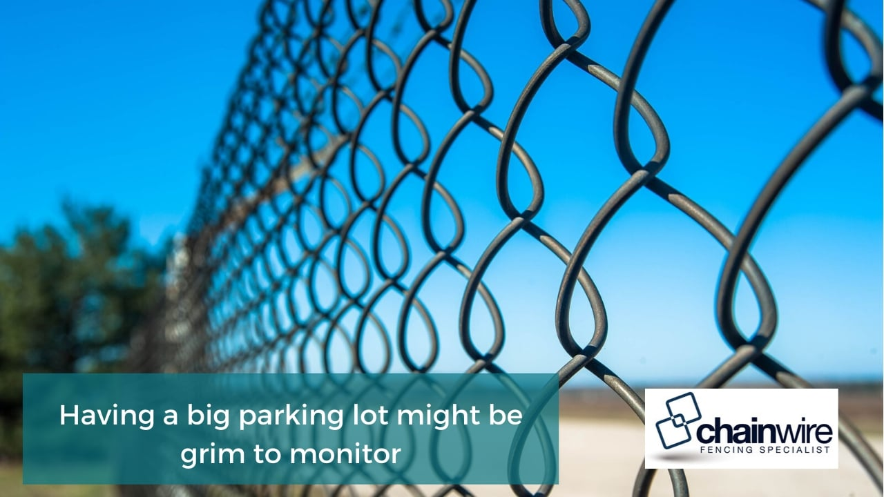 Having a big parking lot might be grim to monitor