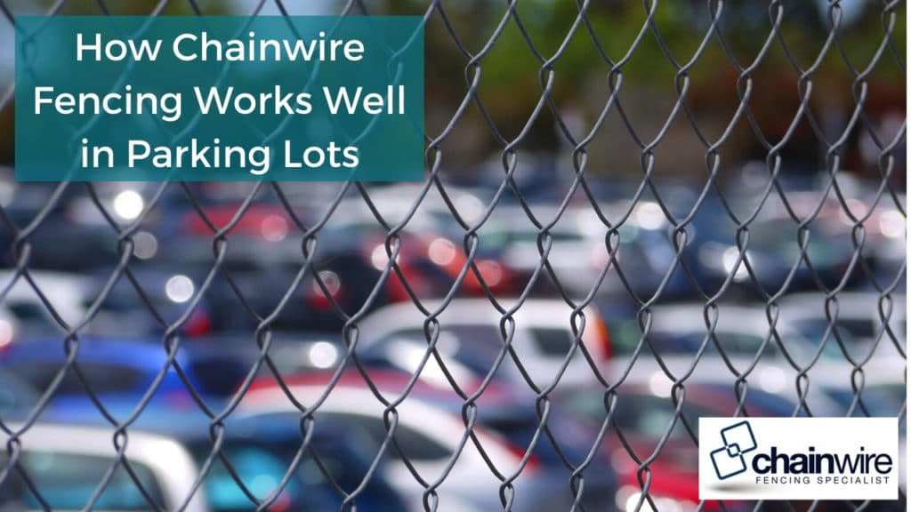 How Chainwire Fencing Works Well in Parking Lots