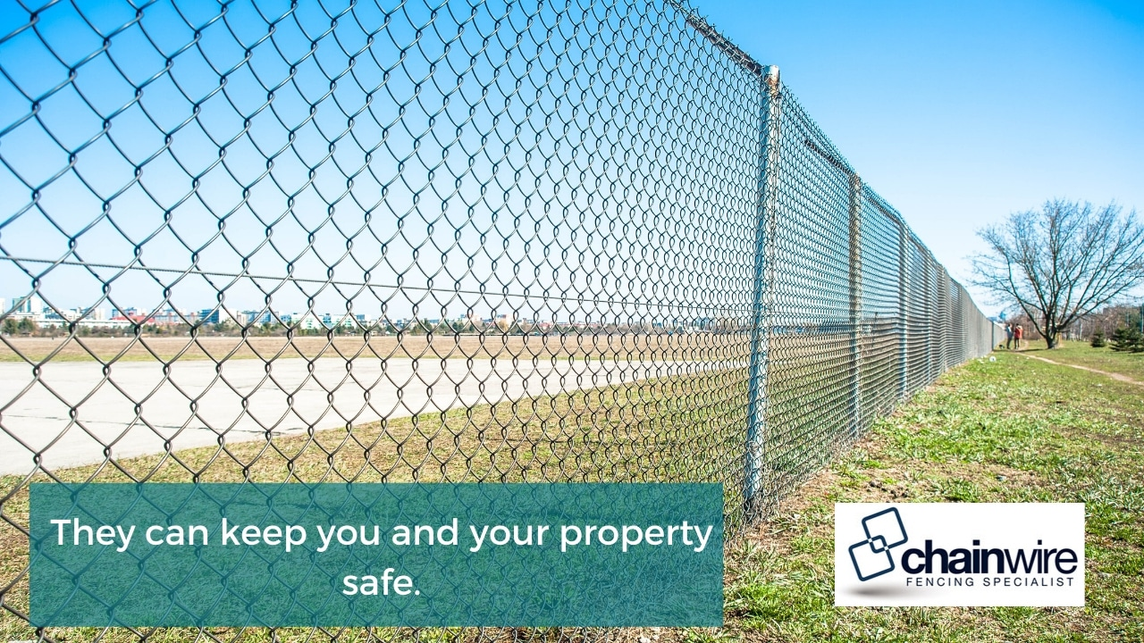 They can keep you and your property safe