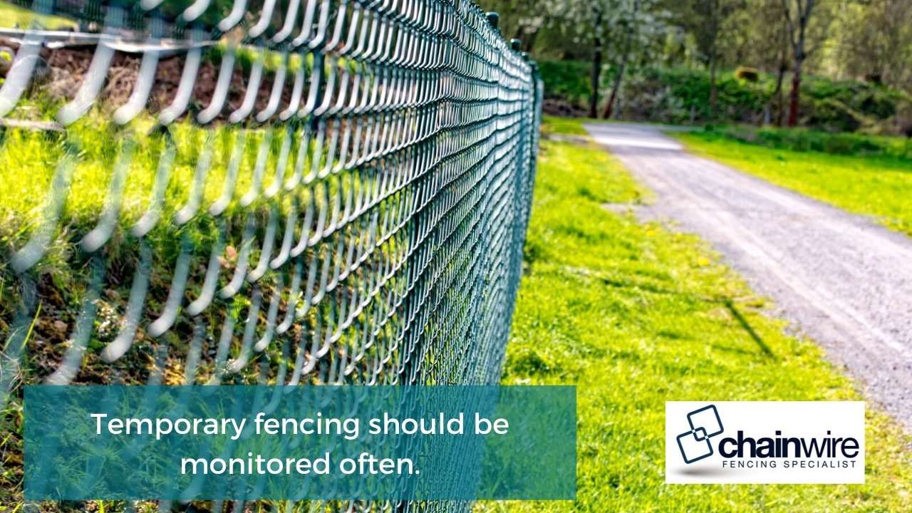 Temporary fencing should be monitored often.
