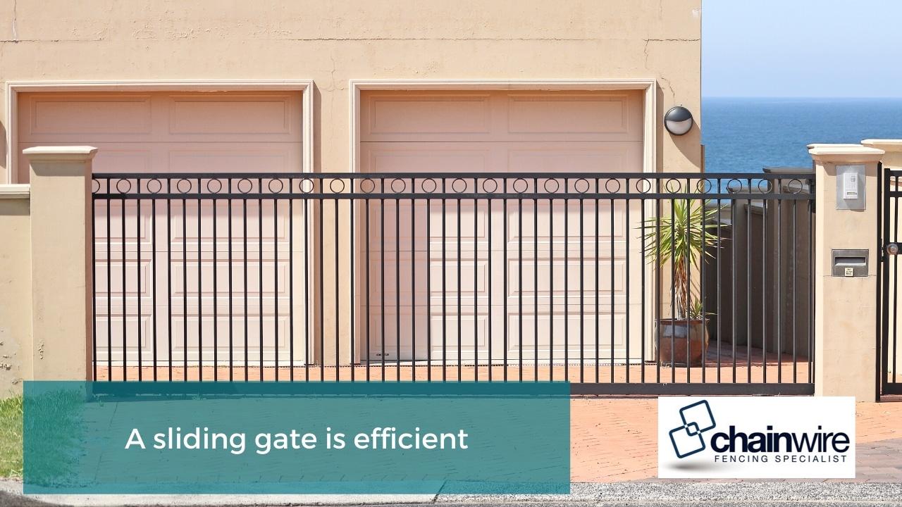 A sliding gate is efficient