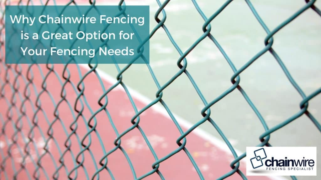 Why Chainwire Fencing is a Great Option for Your Fencing Needs