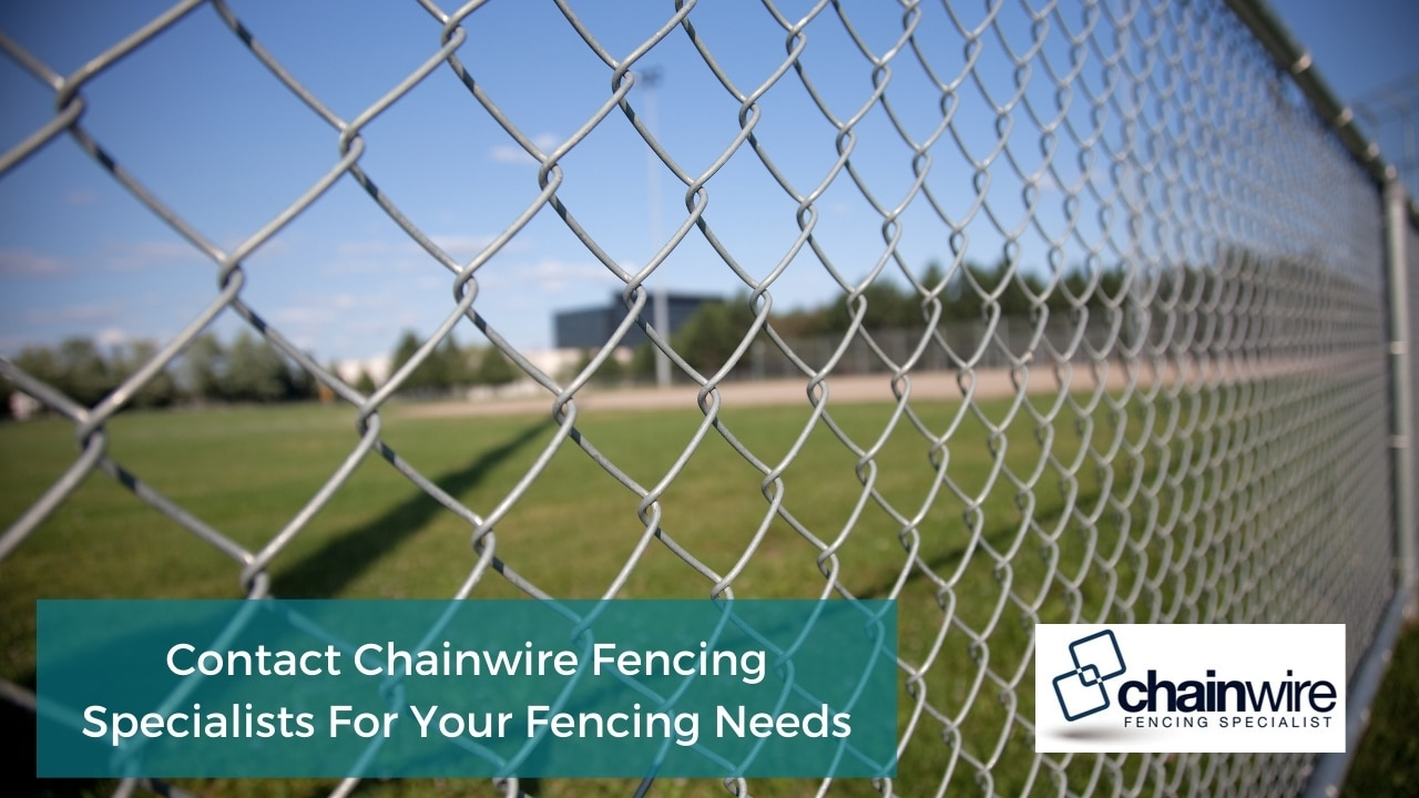 Contact Chainwire Fencing Specialists For Your Fencing Needs