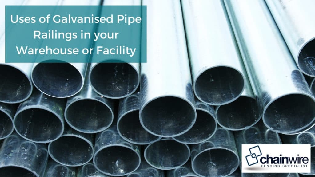 Uses of Galvanised Pipe Railings in your Warehouse or Facility