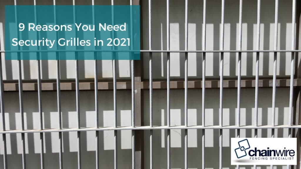 9 Reasons You Need Security Grilles in 2021