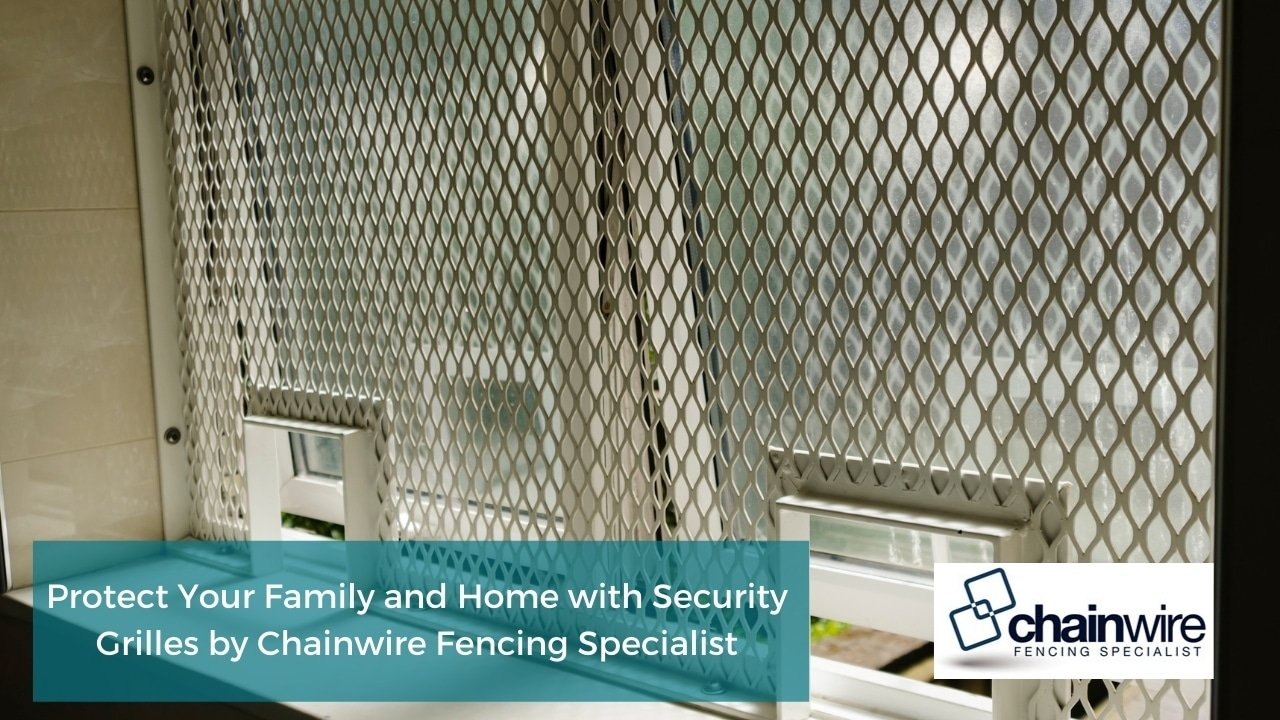 Protect Your Family and Home with Security Grilles by Chainwire Fencing Specialist