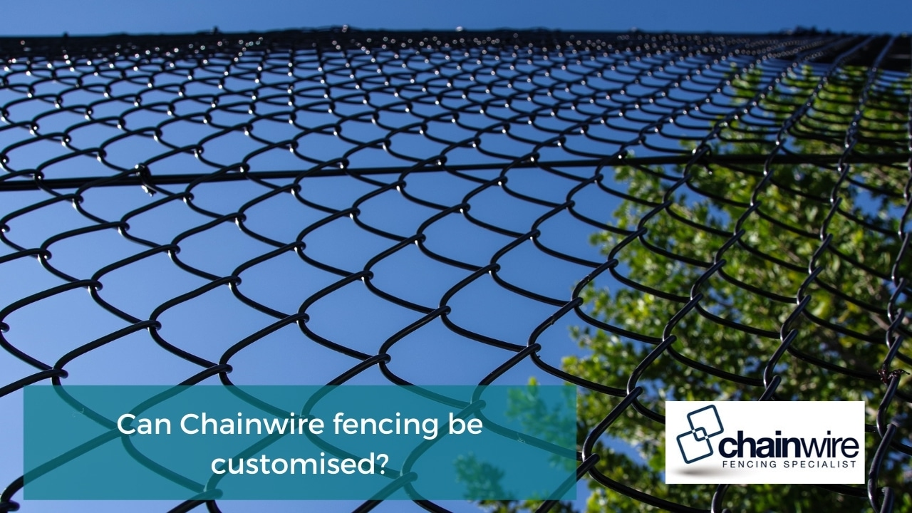 Can Chainwire fencing be customised