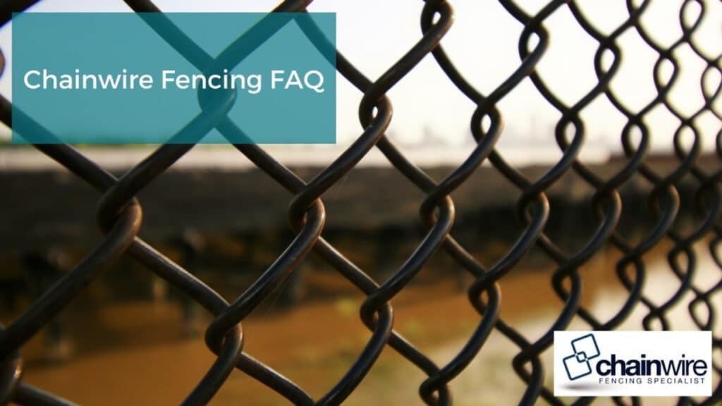 Chainwire Fencing FAQ