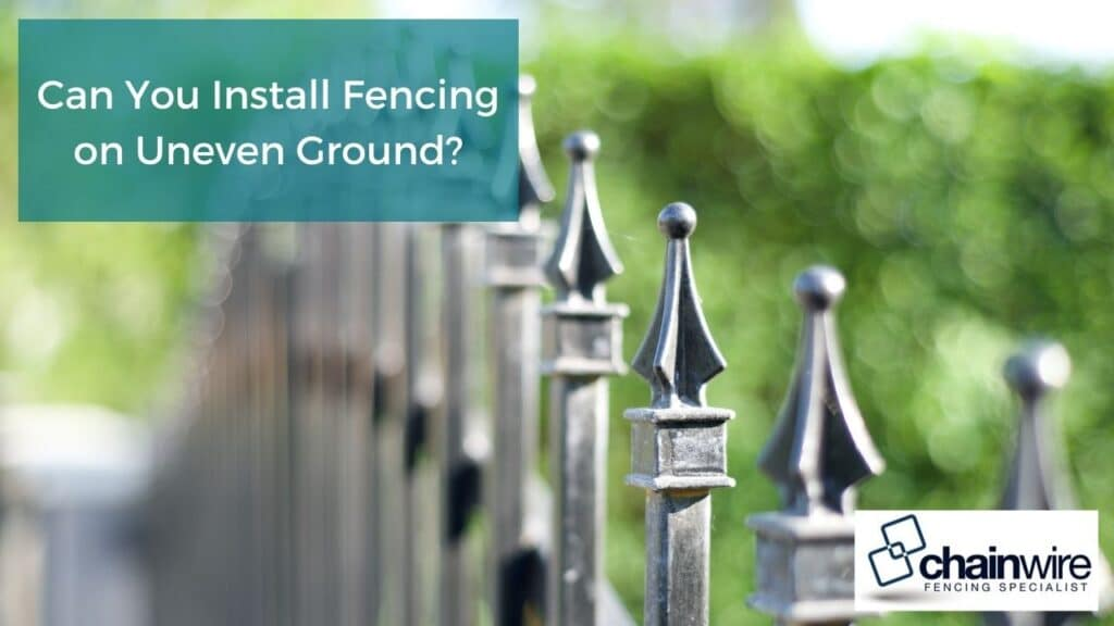 Can You Install Fencing on Uneven Ground?